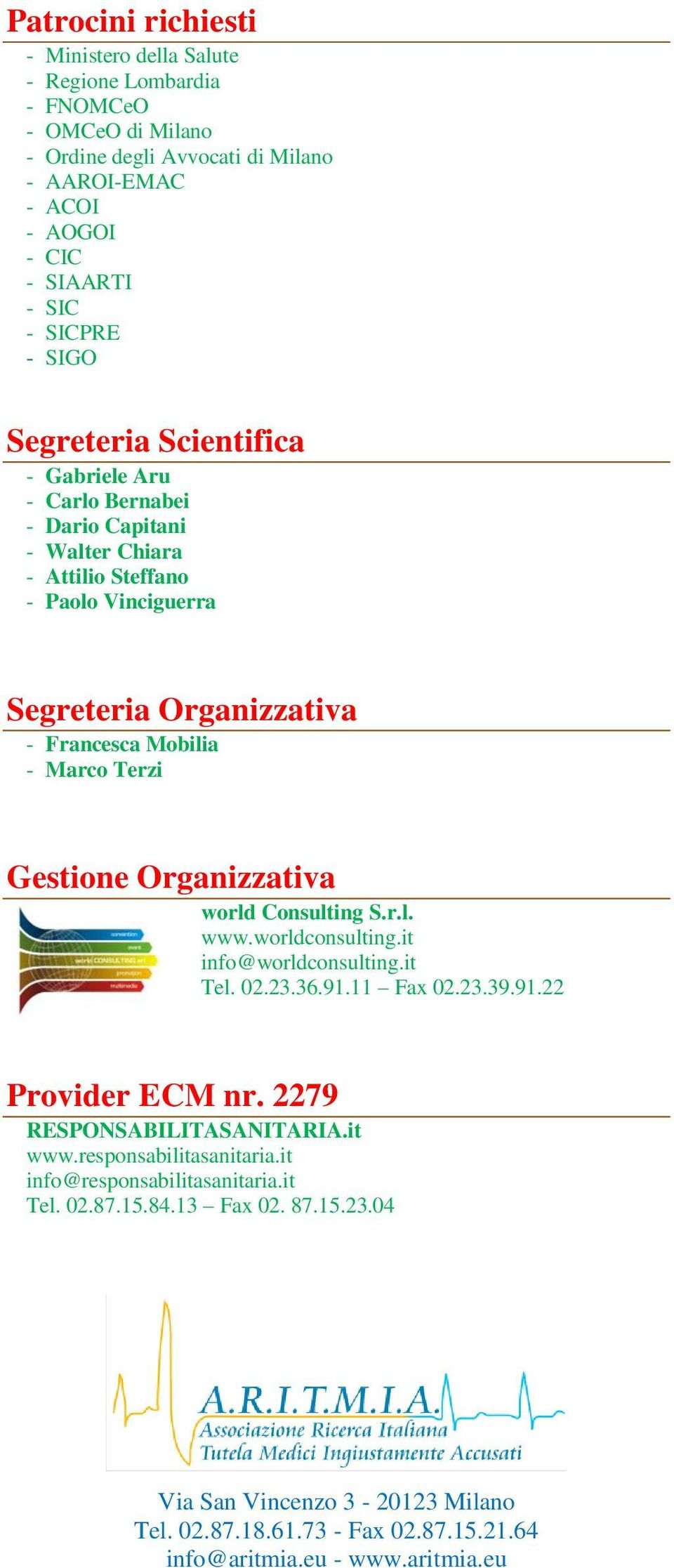 Gestione Organizzativa world Consulting S.r.l. www.worldconsulting.it info@worldconsulting.it Tel. 02.23.36.91.11 Fax 02.23.39.91.22 Provider ECM nr. 2279 RESPONSABILITASANITARIA.it www.