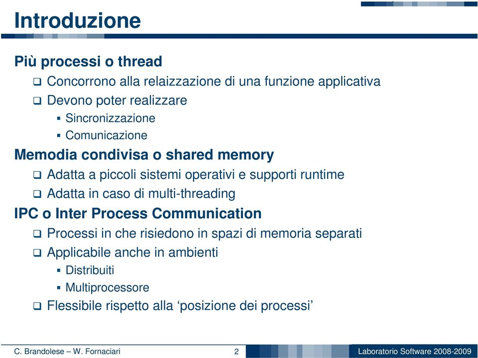 Adatta in caso di multi-threading IPC o Inter Process Communication Processi in che risiedono in spazi di memoria separati