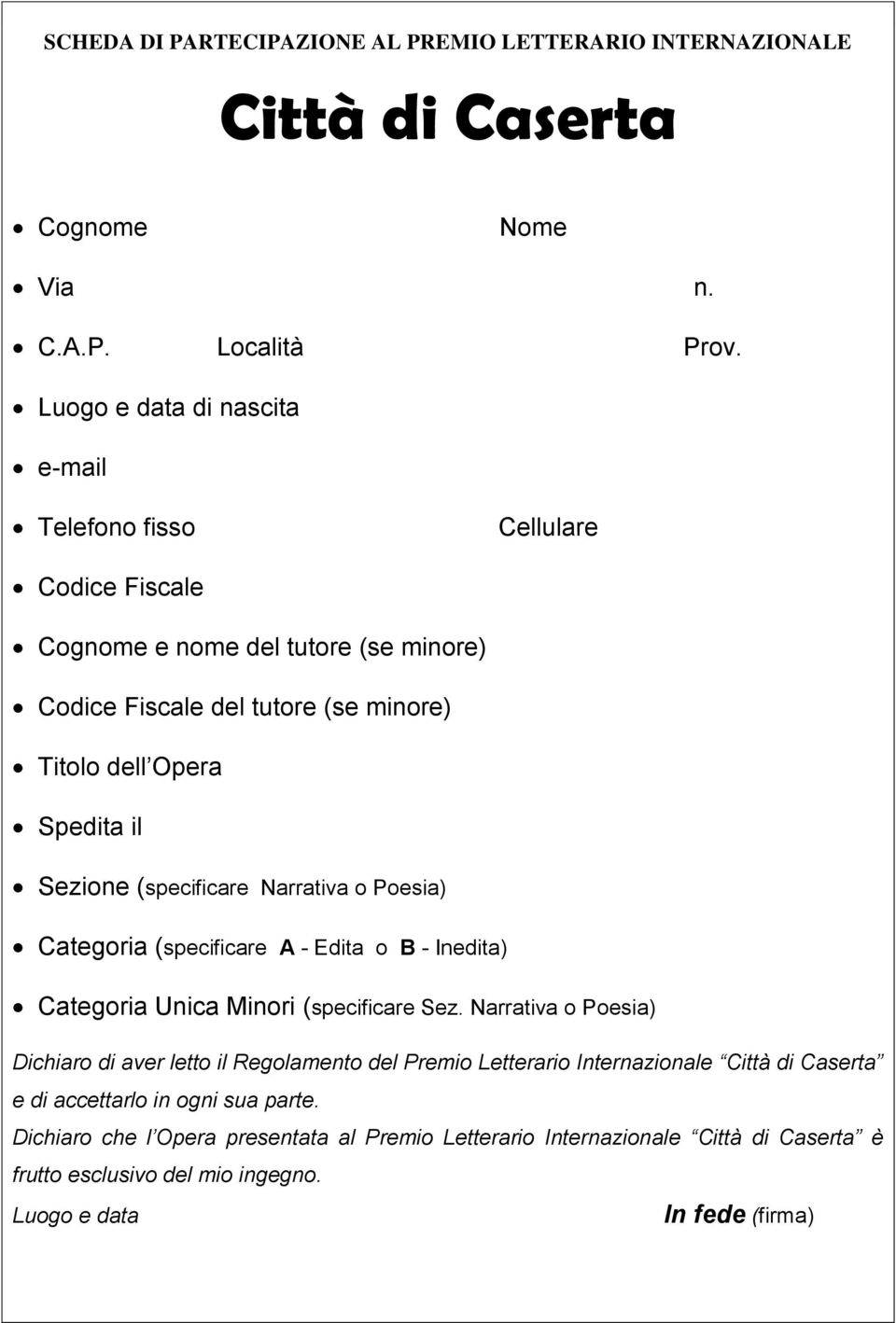 Sezione (specificare Narrativa o Poesia) Categoria (specificare A - Edita o B - Inedita) Categoria Unica Minori (specificare Sez.