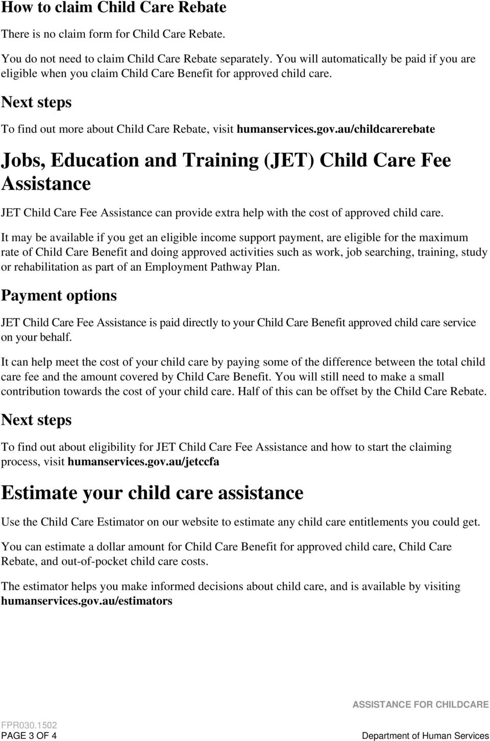 au/childcarerebate Jobs, Education and Training (JET) Child Care Fee Assistance JET Child Care Fee Assistance can provide extra help with the cost of approved child care.