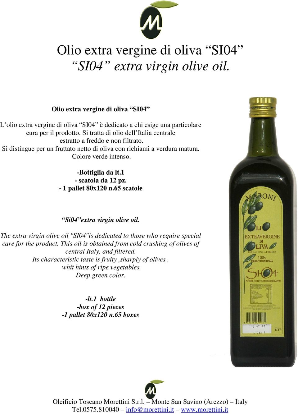 "1 - scatola da 12 pz. - 1 pallet 80x120 n.65 scatole Si04 extra virgin olive oil. The extra virgin olive oil ""SI04""is dedicated to those who require special care for the product."