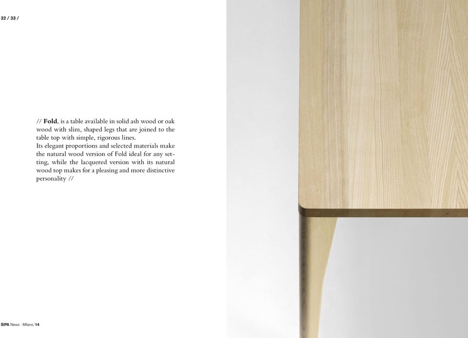 Its elegant proportions and selected materials make the natural wood version of Fold ideal