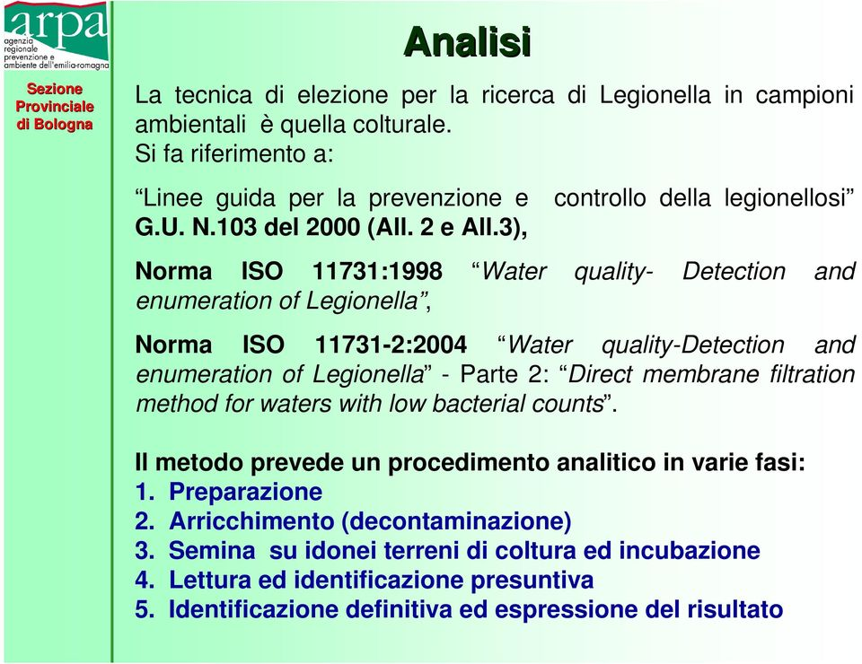 3), Norma ISO 11731:1998 Water quality- Detection and enumeration of Legionella, Norma ISO 11731-2:2004 Water quality-detection and enumeration of Legionella - Parte 2: Direct