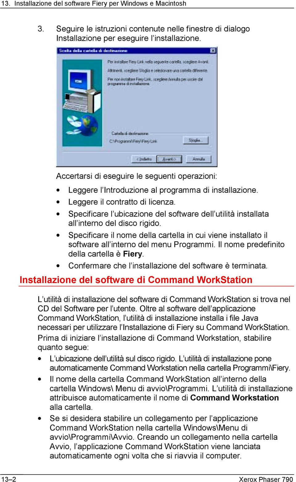 Specificare l ubicazione del software dell utilità installata all interno del disco rigido. Specificare il nome della cartella in cui viene installato il software all interno del menu Programmi.