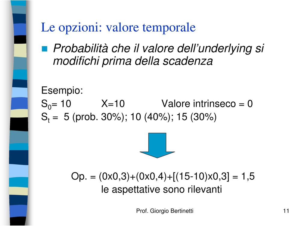 intrinseco = 0 t = 5 (prob. 30%); 10 (40%); 15 (30%) Op.