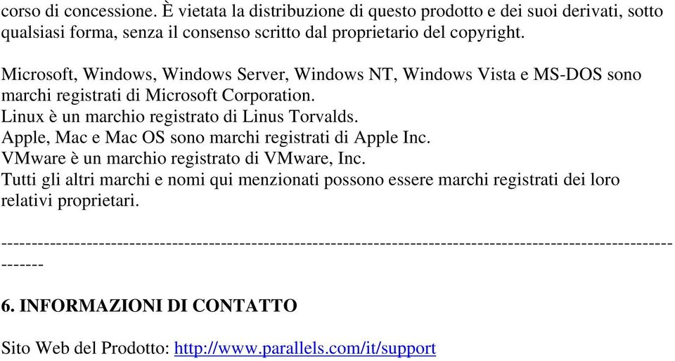 Microsoft, Windows, Windows Server, Windows NT, Windows Vista e MS-DOS sono marchi registrati di Microsoft Corporation.