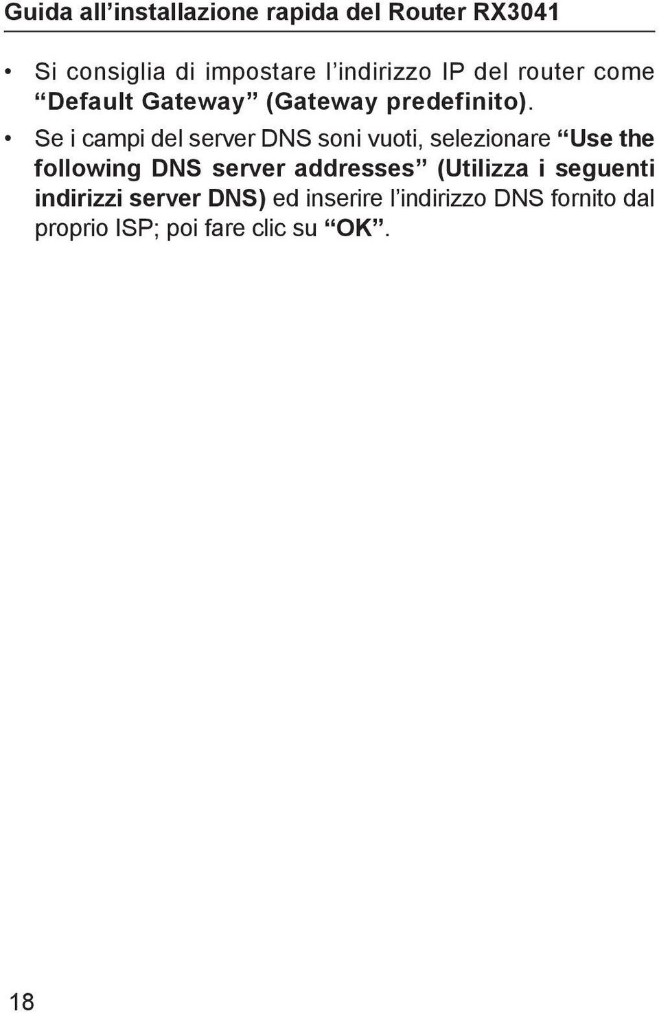 Se i campi del server DNS soni vuoti, selezionare Use the following DNS
