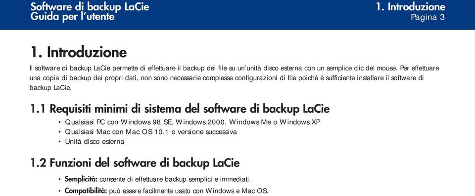 1 Requisiti minimi di sistema del software di backup LaCie Qualsiasi PC con Windows 98 SE, Windows 2000, Windows Me o Windows XP Qualsiasi Mac con Mac OS 10.