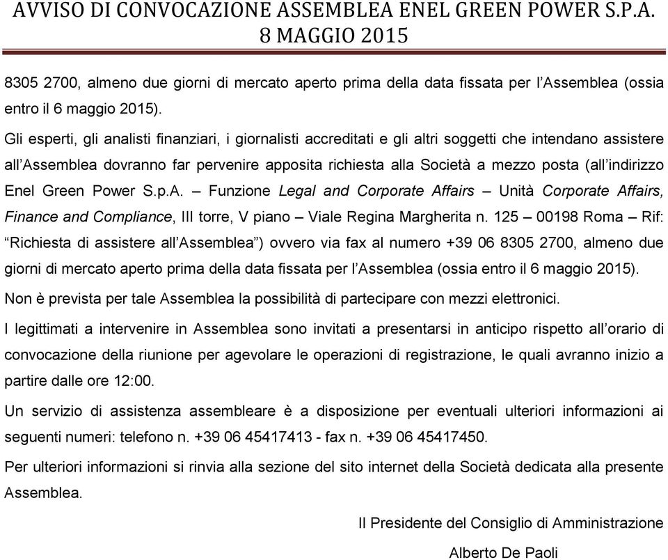 indirizzo Enel Green Power S.p.A. Funzione Legal and Corporate Affairs Unità Corporate Affairs, Finance and Compliance, III torre, V piano Viale Regina Margherita n.