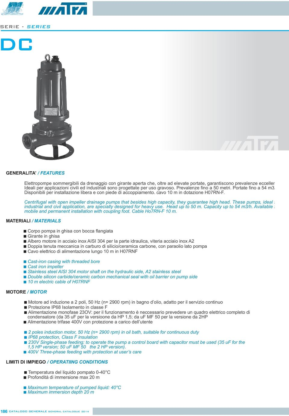 Centrifugal with open impeller drainage pumps that besides high capacity, they guarantee high head. These pumps, ideal f industrial and civil application, are specially designed for heavy use.