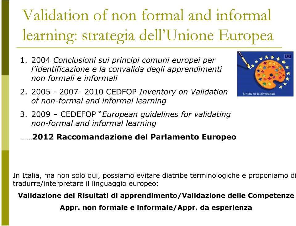 2005-2007- 2010 CEDFOP Inventory on Validation of non-formal and informal learning 3.