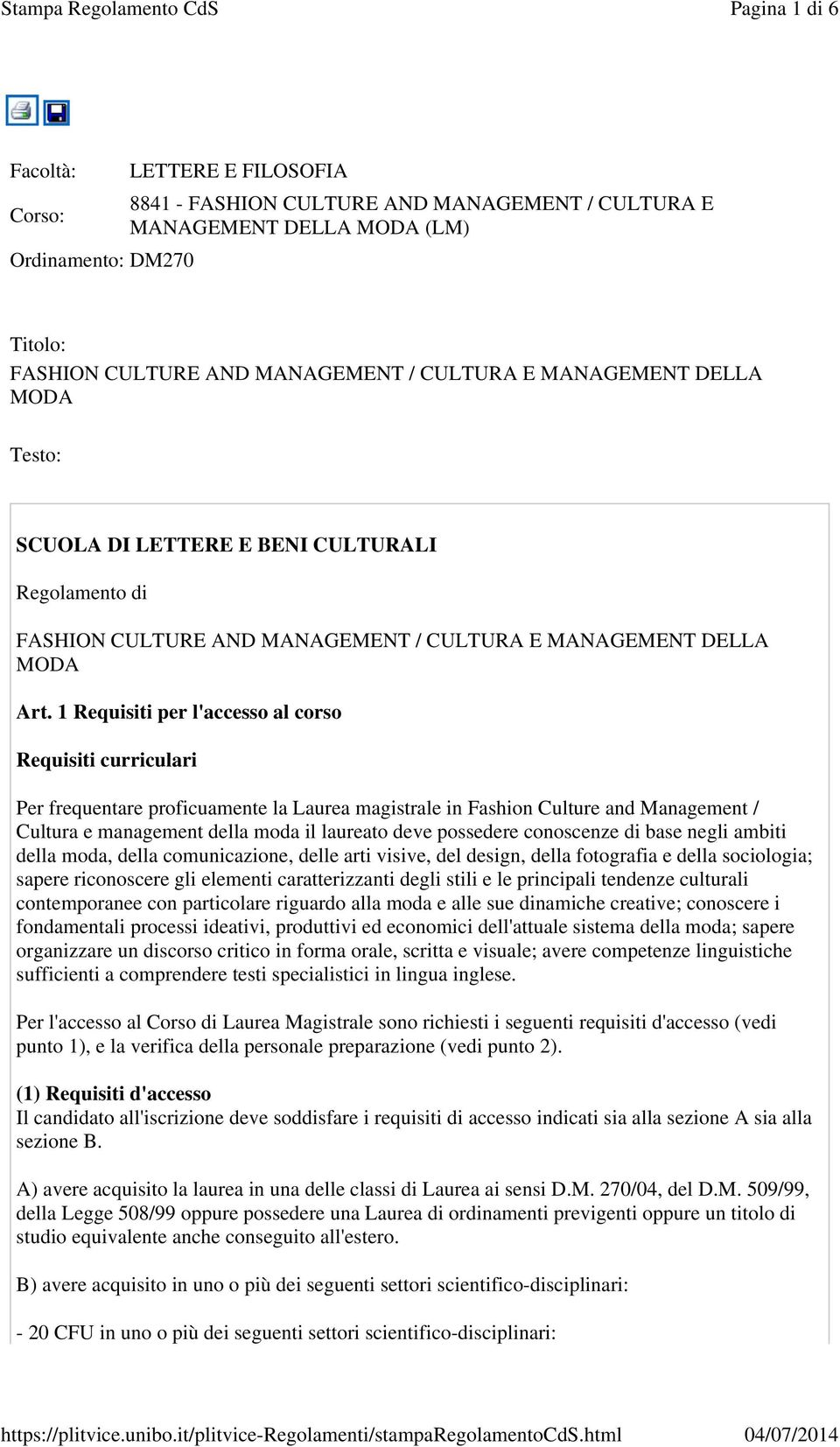1 Requisiti per l'accesso al corso Requisiti curriculari Per frequentare proficuamente la Laurea magistrale in Fashion Culture and Management / Cultura e management della moda il laureato deve