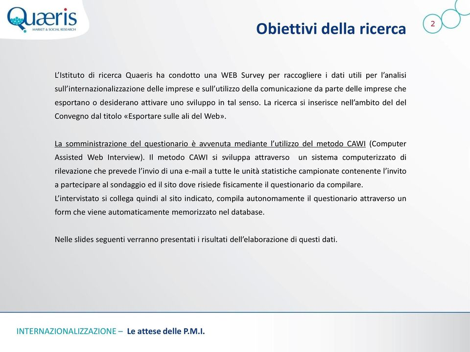 La somministrazione del questionario è avvenuta mediante l utilizzo del metodo CAWI (Computer Assisted Web Interview).