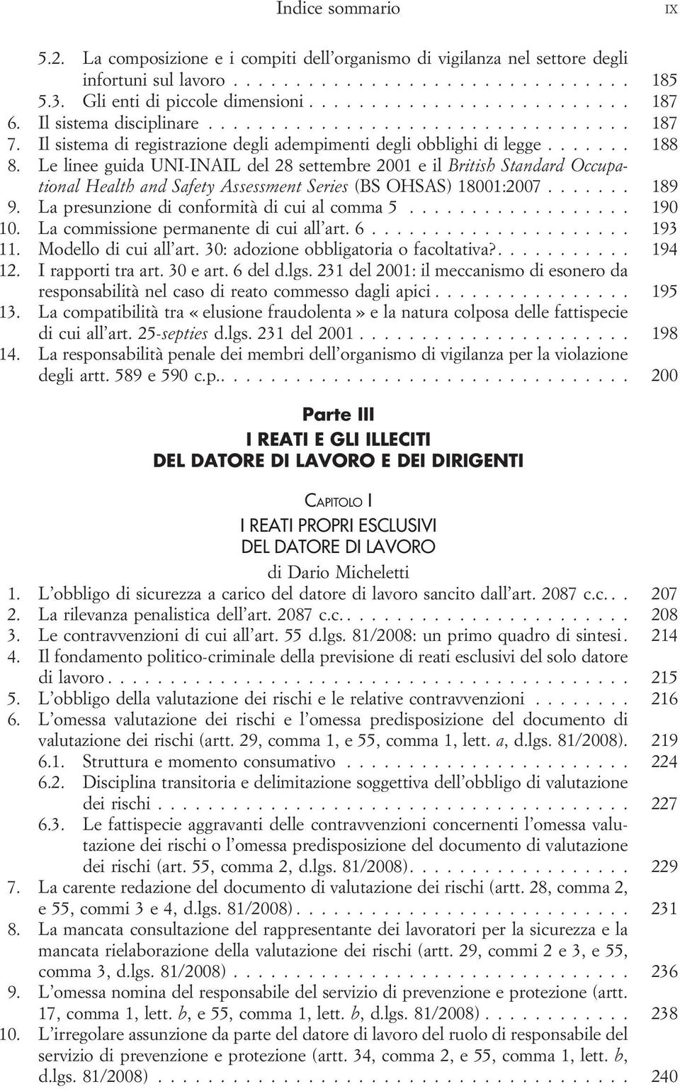 Le linee guida UNI-INAIL del 28 settembre 2001 e il British Standard Occupational Health and Safety Assessment Series (BS OHSAS) 18001:2007... 189 9. La presunzione di conformità di cui al comma 5.
